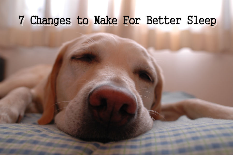 7 Changes to Make For Better Sleep