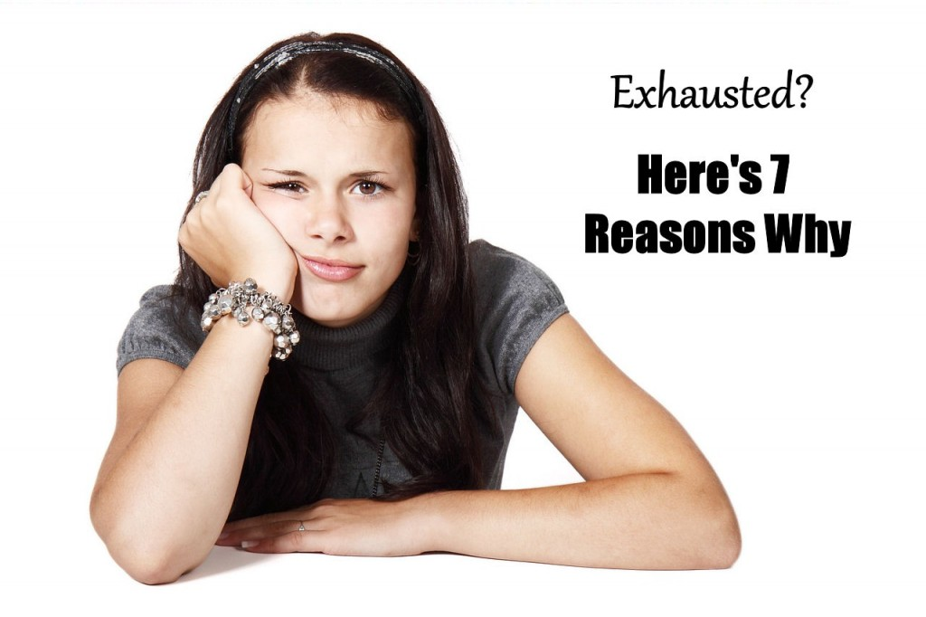 Exhausted? Here's 7 Reasons Why