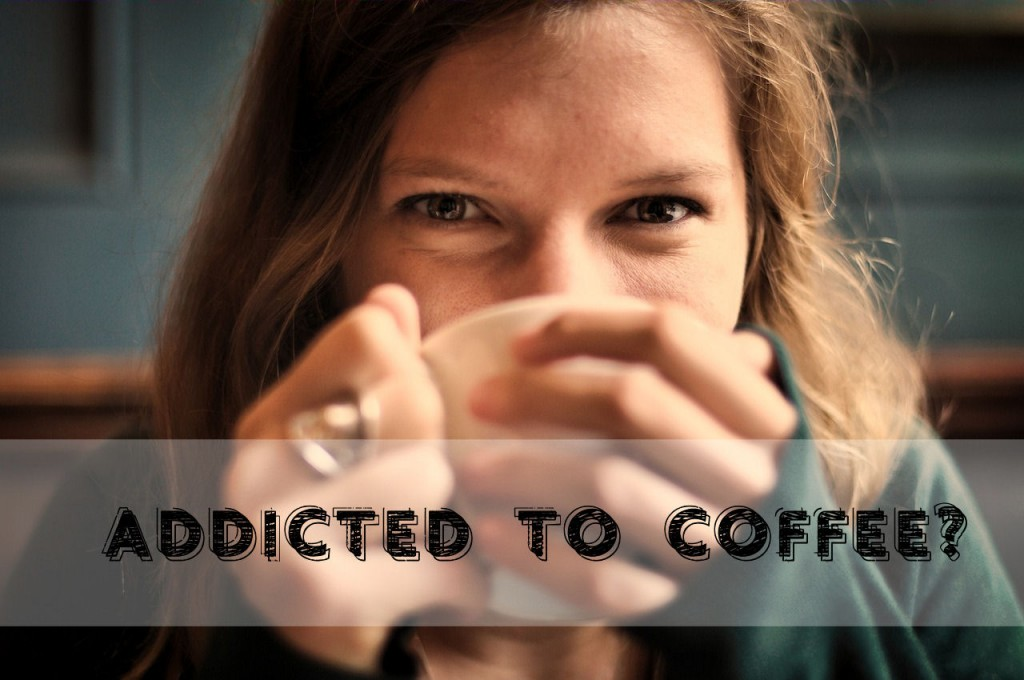 Addicted To Caffeine?