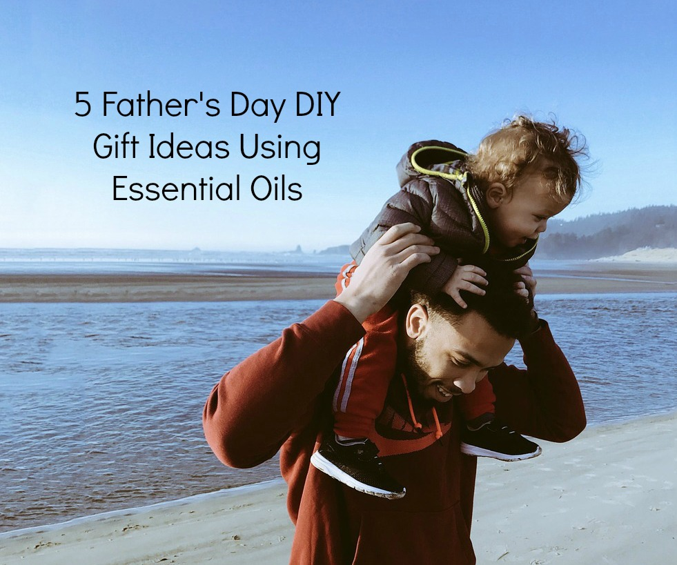 5 Father's Day DIY Gift Ideas Using Essential Oils
